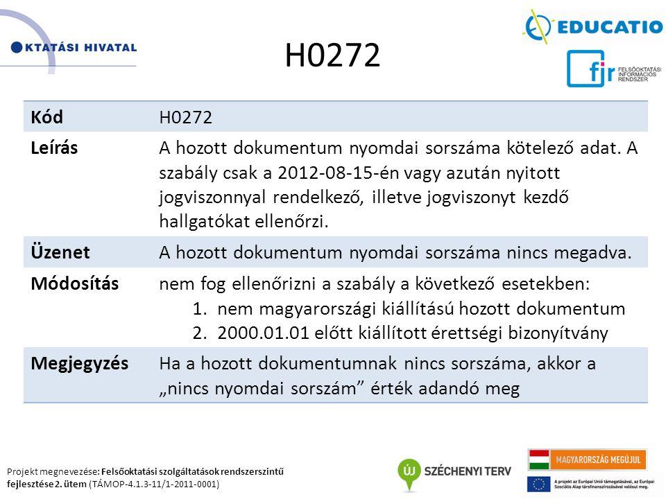 Projekt megnevezése: Felsőoktatási szolgáltatások rendszerszintű fejlesztése 2. ütem (TÁMOP-4.1.3-11/1-2011-0001) H0272 KódH0272 LeírásA hozott dokume