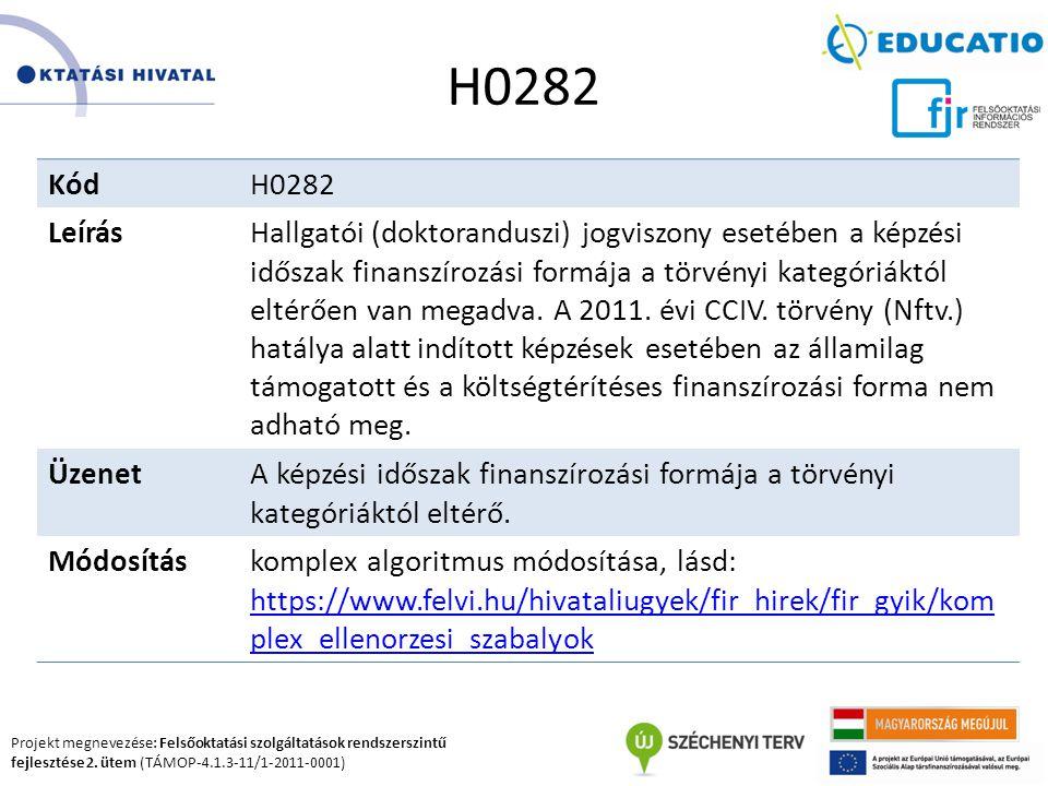 Projekt megnevezése: Felsőoktatási szolgáltatások rendszerszintű fejlesztése 2. ütem (TÁMOP-4.1.3-11/1-2011-0001) H0282 KódH0282 LeírásHallgatói (dokt
