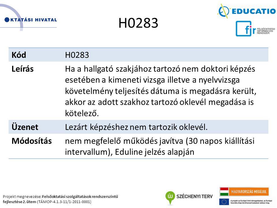 Projekt megnevezése: Felsőoktatási szolgáltatások rendszerszintű fejlesztése 2. ütem (TÁMOP-4.1.3-11/1-2011-0001) H0283 KódH0283 LeírásHa a hallgató s