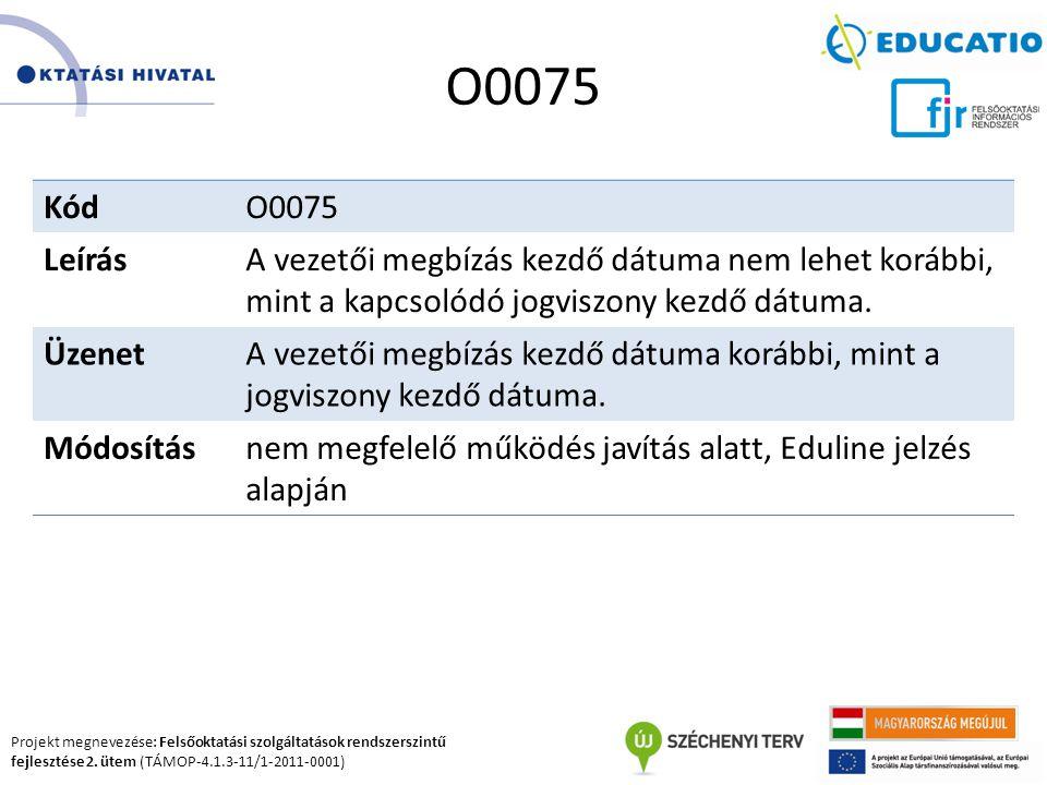 Projekt megnevezése: Felsőoktatási szolgáltatások rendszerszintű fejlesztése 2. ütem (TÁMOP-4.1.3-11/1-2011-0001) O0075 KódO0075 LeírásA vezetői megbí