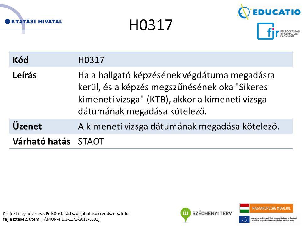 Projekt megnevezése: Felsőoktatási szolgáltatások rendszerszintű fejlesztése 2. ütem (TÁMOP-4.1.3-11/1-2011-0001) H0317 KódH0317 LeírásHa a hallgató k