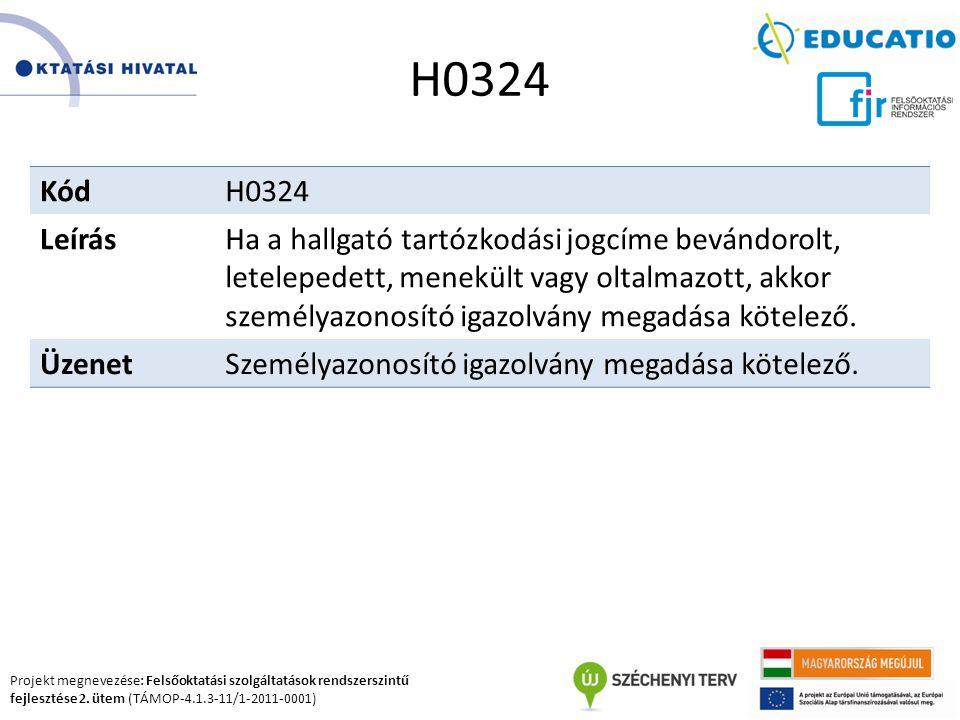 Projekt megnevezése: Felsőoktatási szolgáltatások rendszerszintű fejlesztése 2. ütem (TÁMOP-4.1.3-11/1-2011-0001) H0324 KódH0324 LeírásHa a hallgató t