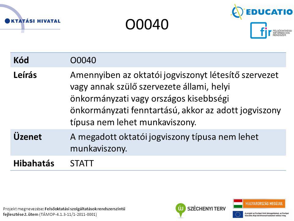 Projekt megnevezése: Felsőoktatási szolgáltatások rendszerszintű fejlesztése 2. ütem (TÁMOP-4.1.3-11/1-2011-0001) O0040 KódO0040 LeírásAmennyiben az o
