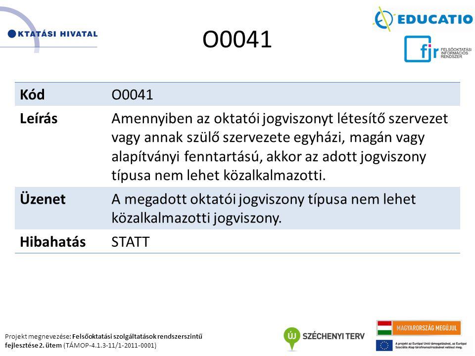 Projekt megnevezése: Felsőoktatási szolgáltatások rendszerszintű fejlesztése 2. ütem (TÁMOP-4.1.3-11/1-2011-0001) O0041 KódO0041 LeírásAmennyiben az o