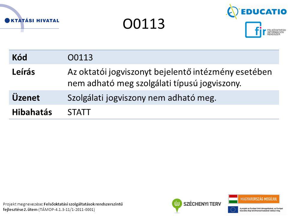 Projekt megnevezése: Felsőoktatási szolgáltatások rendszerszintű fejlesztése 2. ütem (TÁMOP-4.1.3-11/1-2011-0001) O0113 KódO0113 LeírásAz oktatói jogv