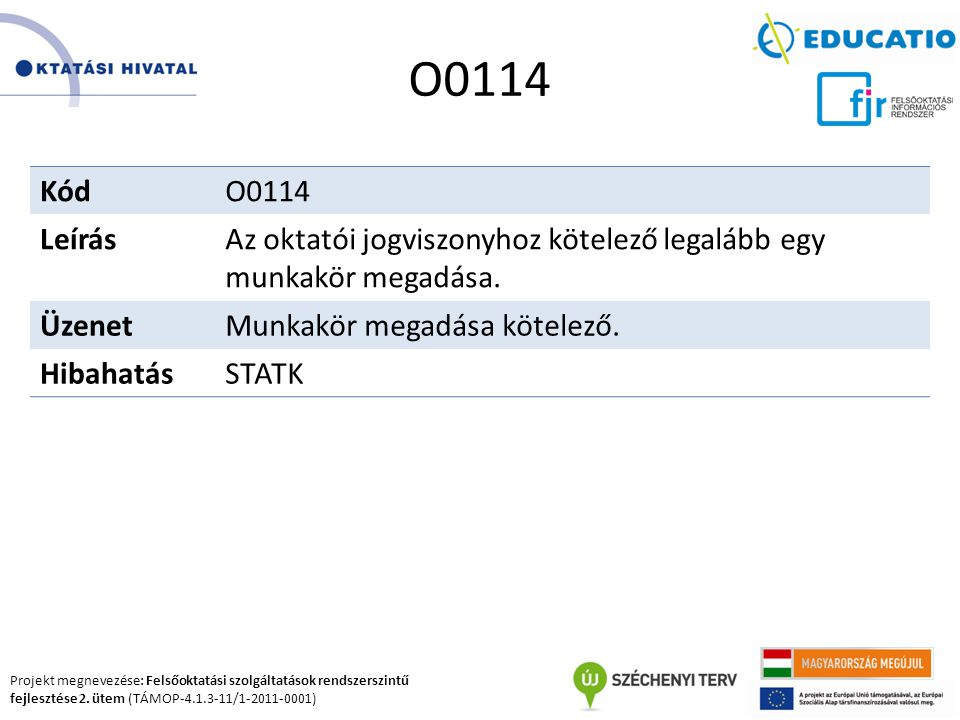 Projekt megnevezése: Felsőoktatási szolgáltatások rendszerszintű fejlesztése 2. ütem (TÁMOP-4.1.3-11/1-2011-0001) O0114 KódO0114 LeírásAz oktatói jogv