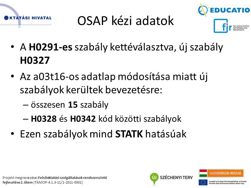 Projekt megnevezése: Felsőoktatási szolgáltatások rendszerszintű fejlesztése 2. ütem (TÁMOP-4.1.3-11/1-2011-0001) OSAP kézi adatok A H0291-es szabály