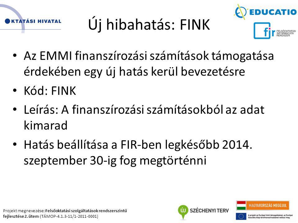 Projekt megnevezése: Felsőoktatási szolgáltatások rendszerszintű fejlesztése 2. ütem (TÁMOP-4.1.3-11/1-2011-0001) Új hibahatás: FINK Az EMMI finanszír