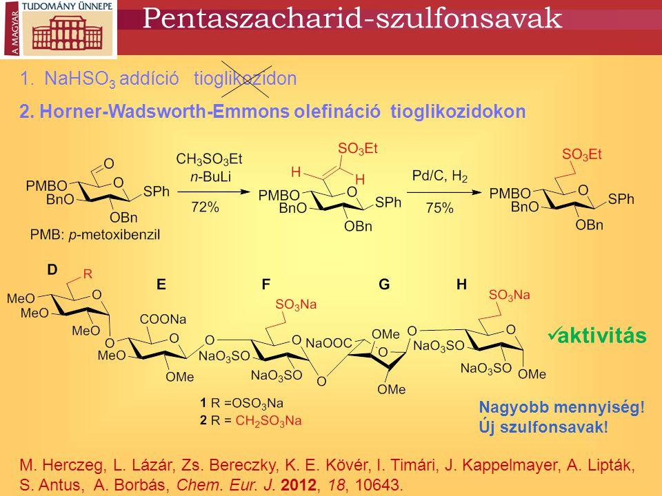 Pentaszacharid-szulfonsavak 1.NaHSO 3 addíció tioglikozidon 2. Horner-Wadsworth-Emmons olefináció tioglikozidokon M. Herczeg, L. Lázár, Zs. Bereczky,