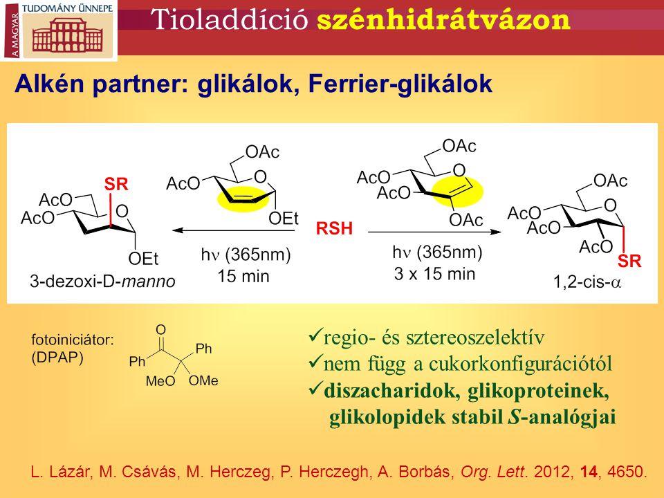 Tioladdíció szénhidrátvázon Alkén partner: glikálok, Ferrier-glikálok regio- és sztereoszelektív nem függ a cukorkonfigurációtól diszacharidok, glikop