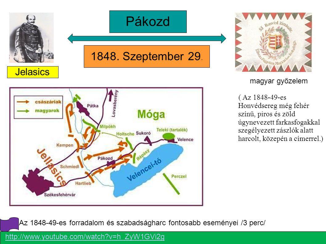 Jelasics http://www.youtube.com/watch?v=h_ZyW1GVi2g Az 1848-49-es forradalom és szabadságharc fontosabb eseményei /3 perc/ Pákozd 1848.