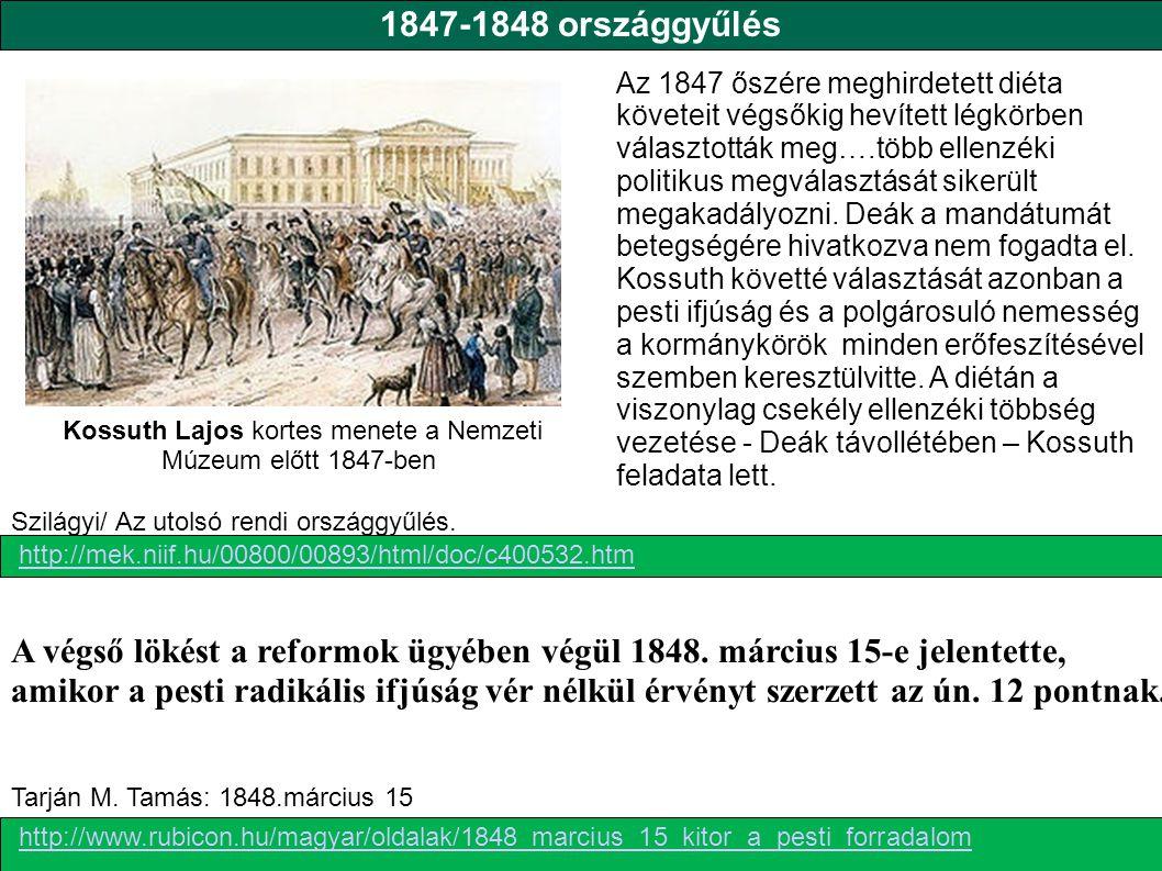 Kossuth Lajos kortes menete a Nemzeti Múzeum előtt 1847-ben 1847-1848 országgyűlés A végső lökést a reformok ügyében végül 1848.