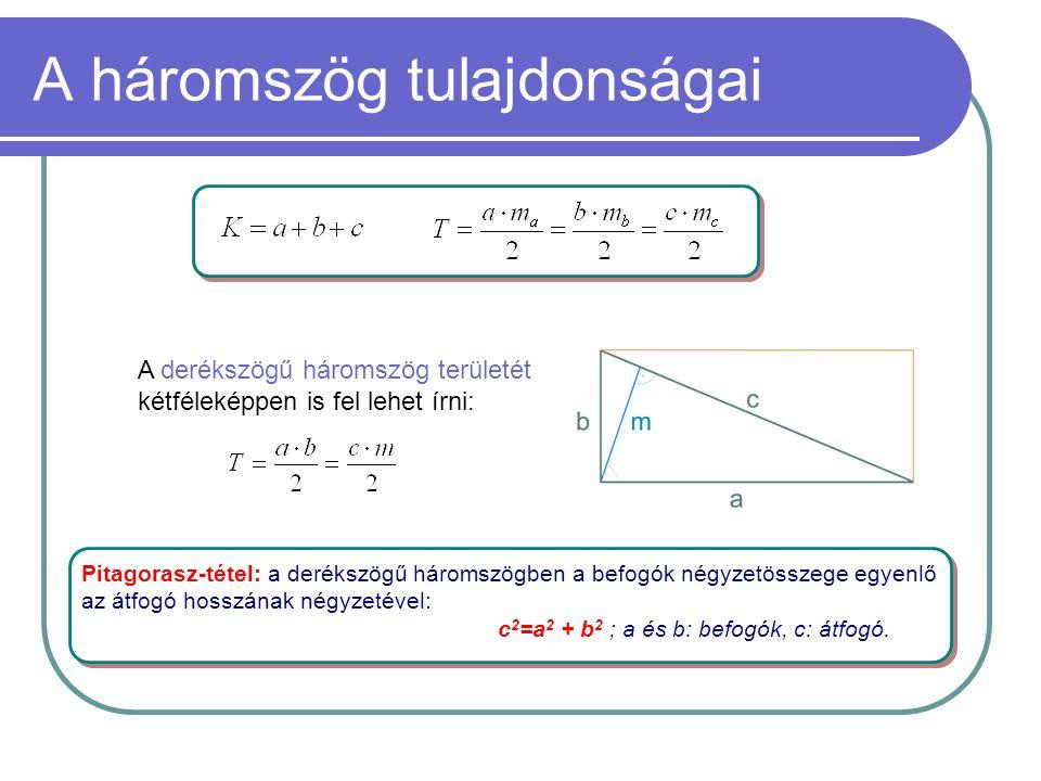 A háromszög tulajdonságai A derékszögű háromszög területét kétféleképpen is fel lehet írni: Pitagorasz-tétel: a derékszögű háromszögben a befogók négy