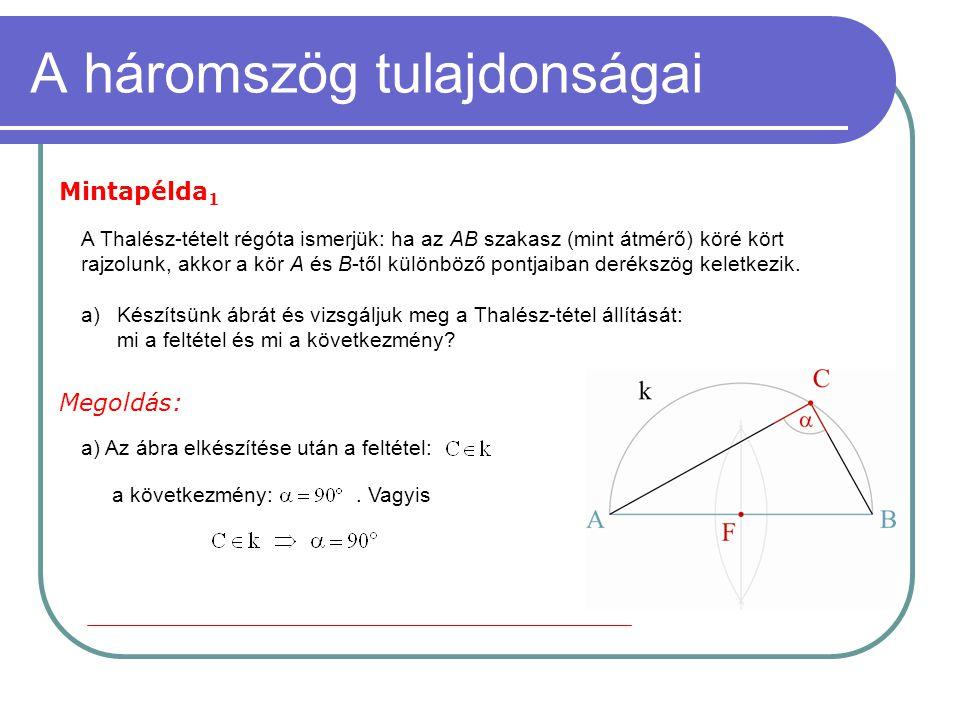 A háromszög tulajdonságai Mintapélda 1 A Thalész-tételt régóta ismerjük: ha az AB szakasz (mint átmérő) köré kört rajzolunk, akkor a kör A és B-től kü