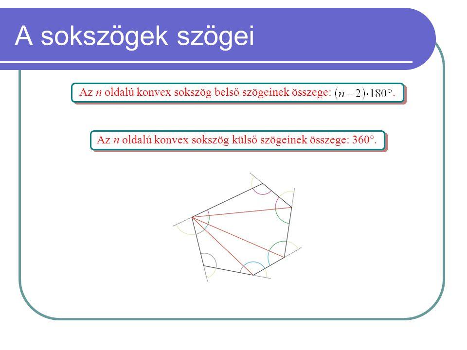 A sokszögek szögei Az n oldalú konvex sokszög belső szögeinek összege:. Az n oldalú konvex sokszög külső szögeinek összege: 360°.