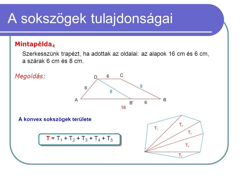 A sokszögek tulajdonságai Mintapélda 4 Megoldás: Szerkesszünk trapézt, ha adottak az oldalai: az alapok 16 cm és 6 cm, a szárak 6 cm és 8 cm. A konvex