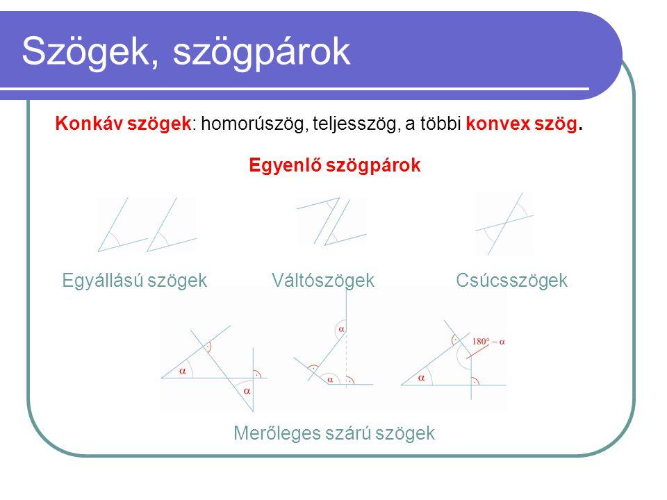 Szögek, szögpárok Konkáv szögek: homorúszög, teljesszög, a többi konvex szög. Egyenlő szögpárok Egyállású szögekVáltószögekCsúcsszögek Merőleges szárú