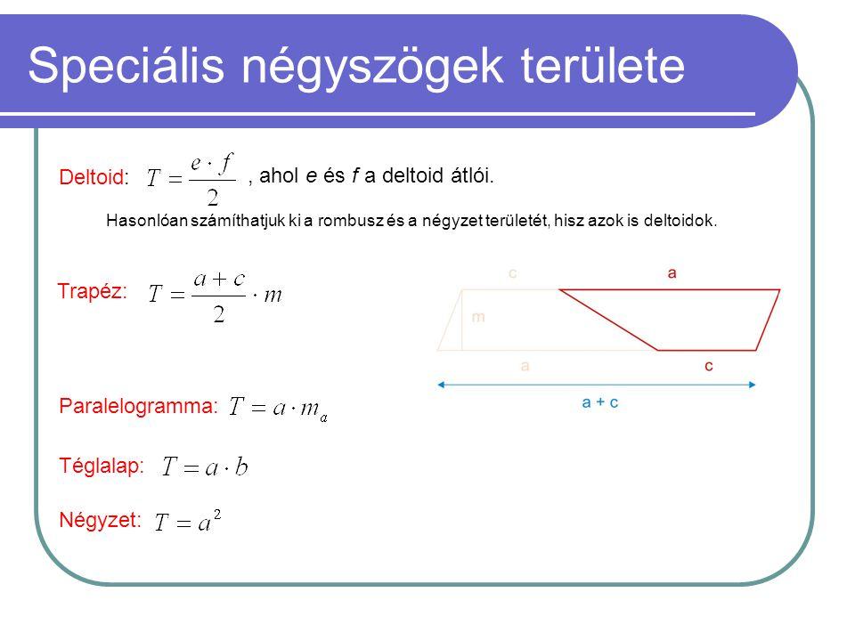 Speciális négyszögek területe Deltoid:, ahol e és f a deltoid átlói. Hasonlóan számíthatjuk ki a rombusz és a négyzet területét, hisz azok is deltoido