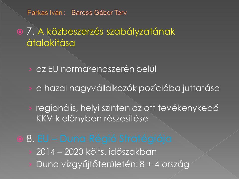  7. A közbeszerzés szabályzatának átalakítása › az EU normarendszerén belül › a hazai nagyvállalkozók pozícióba juttatása › regionális, helyi szinten