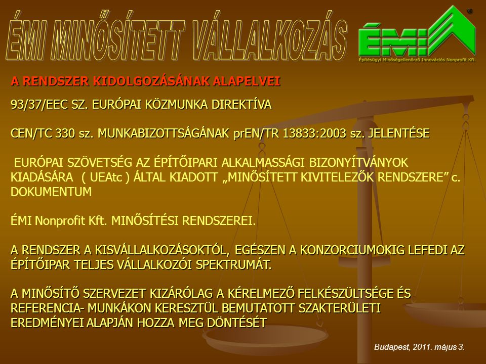 A RENDSZER KIDOLGOZÁSÁNAK ALAPELVEI 93/37/EEC SZ.EURÓPAI KÖZMUNKA DIREKTÍVA CEN/TC 330 sz.