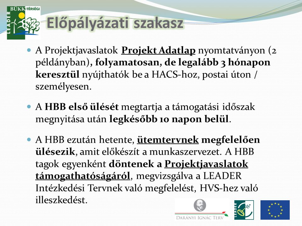 A Projektjavaslatok Projekt Adatlap nyomtatványon (2 példányban), folyamatosan, de legalább 3 hónapon keresztül nyújthatók be a HACS-hoz, postai úton / személyesen.
