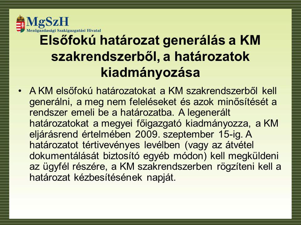 Elsőfokú határozat generálás a KM szakrendszerből, a határozatok kiadmányozása A KM elsőfokú határozatokat a KM szakrendszerből kell generálni, a meg nem feleléseket és azok minősítését a rendszer emeli be a határozatba.