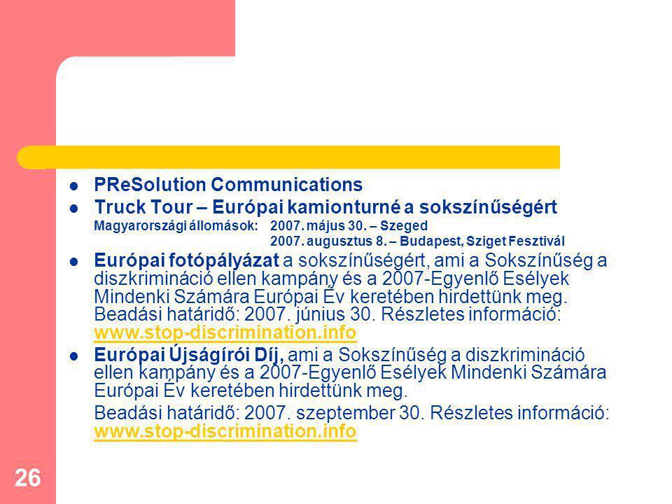 26 PReSolution Communications Truck Tour – Európai kamionturné a sokszínűségért Magyarországi állomások: 2007. május 30. – Szeged 2007. augusztus 8. –