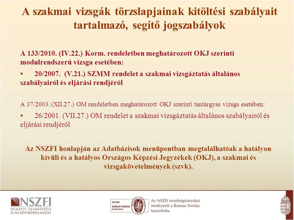 A szakmai vizsgák törzslapjainak kitöltési szabályait tartalmazó, segítő jogszabályok A 133/2010. (IV.22.) Korm. rendeletben meghatározott OKJ szerint