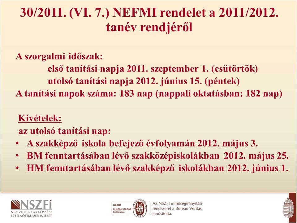 30/2011. (VI. 7.) NEFMI rendelet a 2011/2012. tanév rendjéről A szorgalmi időszak: első tanítási napja 2011. szeptember 1. (csütörtök) utolsó tanítási
