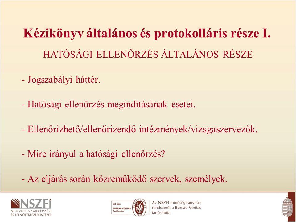 Kézikönyv általános és protokolláris része I. HATÓSÁGI ELLENŐRZÉS ÁLTALÁNOS RÉSZE - Jogszabályi háttér. - Hatósági ellenőrzés megindításának esetei. -