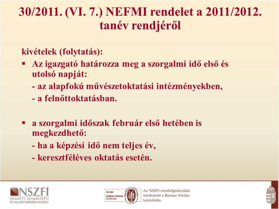 30/2011. (VI. 7.) NEFMI rendelet a 2011/2012. tanév rendjéről kivételek (folytatás):  Az igazgató határozza meg a szorgalmi idő első és utolsó napját