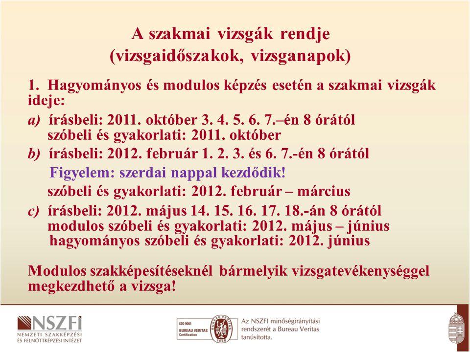 A szakmai vizsgák rendje (vizsgaidőszakok, vizsganapok) 1. Hagyományos és modulos képzés esetén a szakmai vizsgák ideje: a) írásbeli: 2011. október 3.