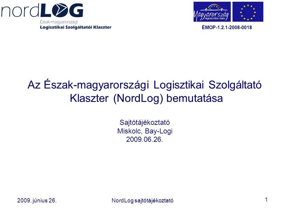 1 2008. október 15. Az Észak-magyarországi Logisztikai Szolgáltatói Klaszter létrehozása 2009. június 26.NordLog sajtótájékoztató ÉMOP-1.2.1-2008-0018