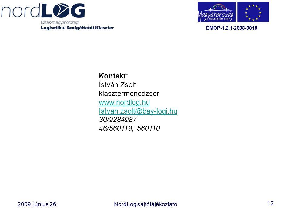 12 2008. október 15. Az Észak-magyarországi Logisztikai Szolgáltatói Klaszter létrehozása 2009. június 26.NordLog sajtótájékoztató ÉMOP-1.2.1-2008-001