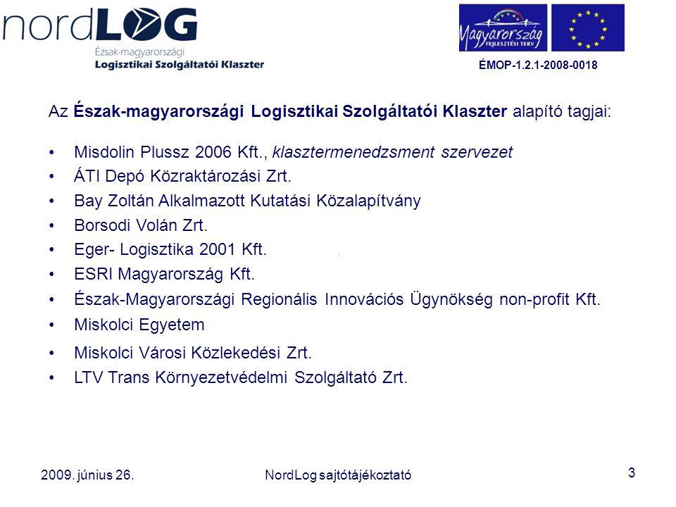 3 2008. október 15. Az Észak-magyarországi Logisztikai Szolgáltatói Klaszter létrehozása 2009. június 26.NordLog sajtótájékoztató ÉMOP-1.2.1-2008-0018