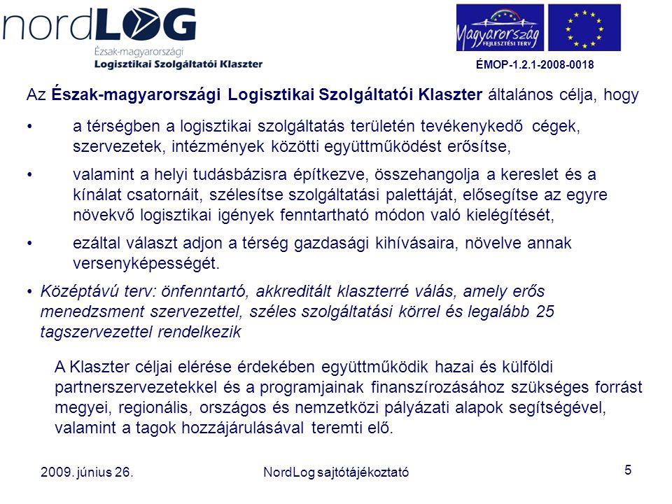 5 2008. október 15. Az Észak-magyarországi Logisztikai Szolgáltatói Klaszter létrehozása 2009. június 26.NordLog sajtótájékoztató ÉMOP-1.2.1-2008-0018