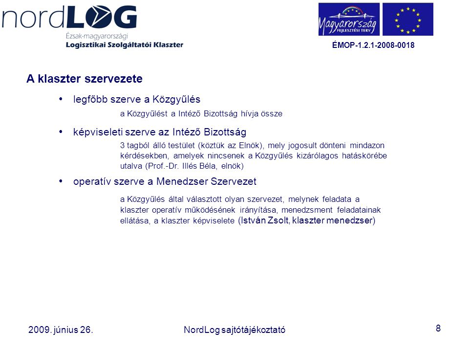 8 2008. október 15. Az Észak-magyarországi Logisztikai Szolgáltatói Klaszter létrehozása 2009. június 26.NordLog sajtótájékoztató ÉMOP-1.2.1-2008-0018