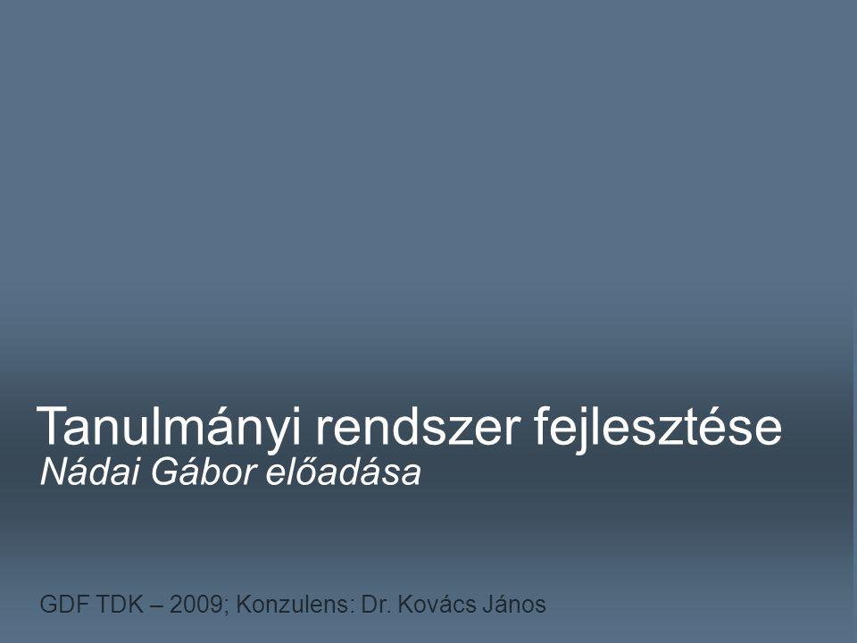 NÁDAI GÁBOR \t Tanulmányi rendszer fejlesztése Nádai Gábor előadása GDF TDK – 2009; Konzulens: Dr.