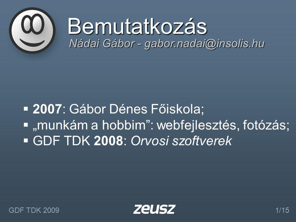 """Nádai Gábor - gabor.nadai@insolis.hu Bemutatkozás  2007: Gábor Dénes Főiskola;  """"munkám a hobbim : webfejlesztés, fotózás;  GDF TDK 2008: Orvosi szoftverek GDF TDK 20091/15"""
