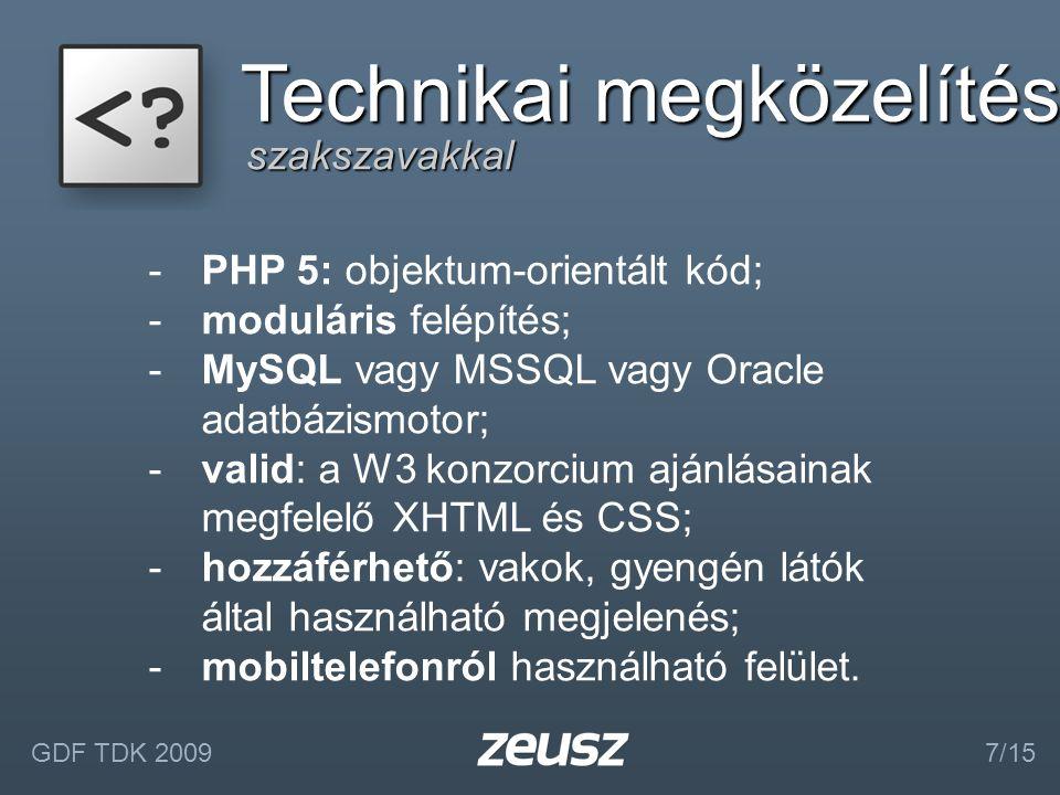 szakszavakkal Technikai megközelítés -PHP 5: objektum-orientált kód; -moduláris felépítés; -MySQL vagy MSSQL vagy Oracle adatbázismotor; -valid: a W3 konzorcium ajánlásainak megfelelő XHTML és CSS; -hozzáférhető: vakok, gyengén látók által használható megjelenés; -mobiltelefonról használható felület.