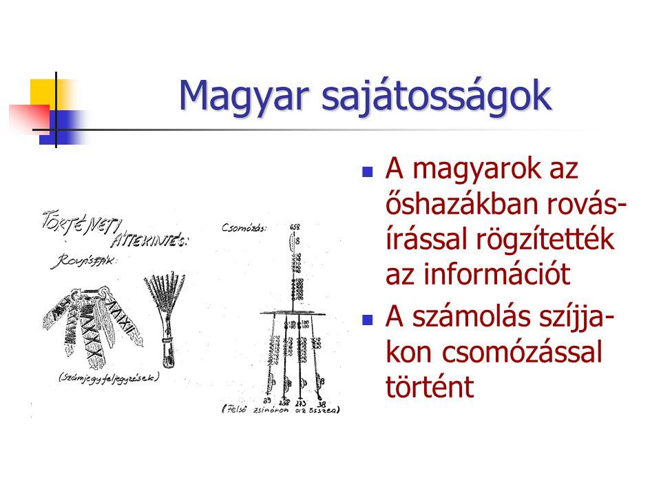 Magyar sajátosságok A magyarok az őshazákban rovás- írással rögzítették az információt A számolás szíjja- kon csomózással történt