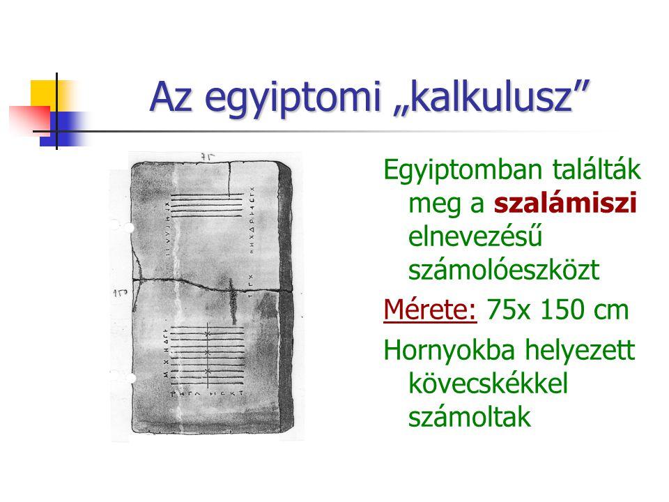 """Az egyiptomi """"kalkulusz"""" Egyiptomban találták meg a szalámiszi elnevezésű számolóeszközt Mérete: 75x 150 cm Hornyokba helyezett kövecskékkel számoltak"""