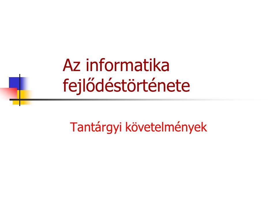 Az informatika fejlődéstörténete Tantárgyi követelmények