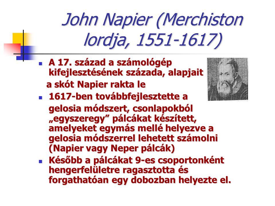 John Napier (Merchiston lordja, 1551-1617) A 17. század a számológép kifejlesztésének százada, alapjait A 17. század a számológép kifejlesztésének szá