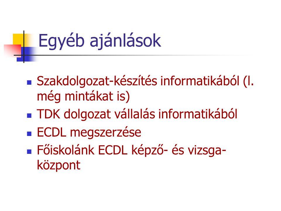 Egyéb ajánlások Szakdolgozat-készítés informatikából (l. még mintákat is) TDK dolgozat vállalás informatikából ECDL megszerzése Főiskolánk ECDL képző-