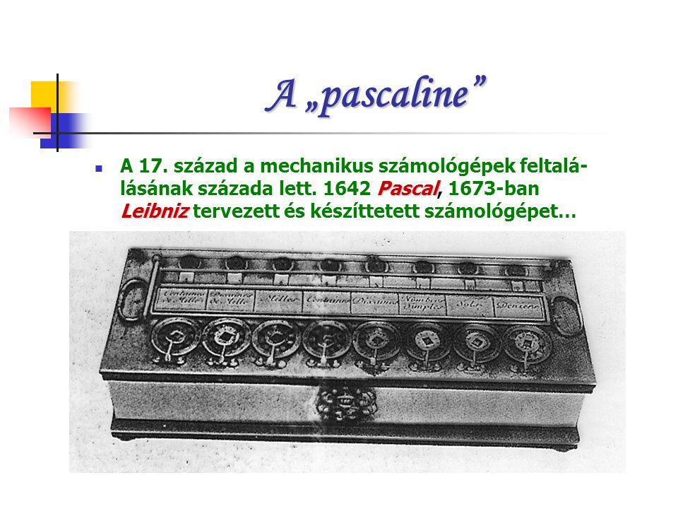 """A """"pascaline"""" Pascal Leibniz A 17. század a mechanikus számológépek feltalá- lásának százada lett. 1642 Pascal, 1673-ban Leibniz tervezett és készítte"""