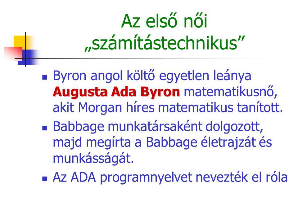 """Az első női """"számítástechnikus Augusta Ada Byron Byron angol költő egyetlen leánya Augusta Ada Byron matematikusnő, akit Morgan híres matematikus tanított."""