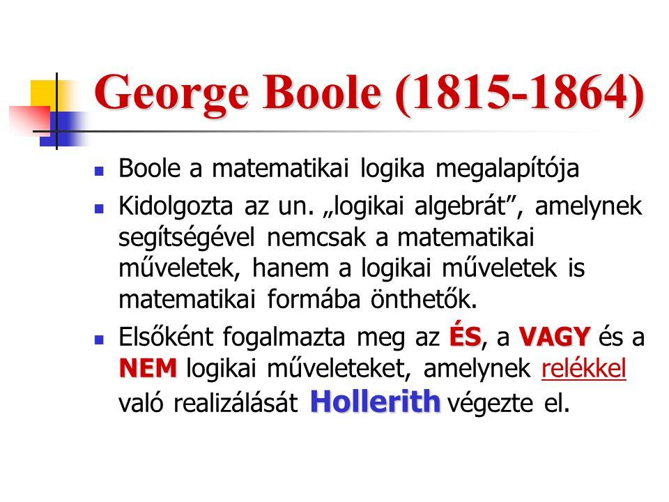 """George Boole (1815-1864) Boole a matematikai logika megalapítója Kidolgozta az un. """"logikai algebrát"""", amelynek segítségével nemcsak a matematikai műv"""