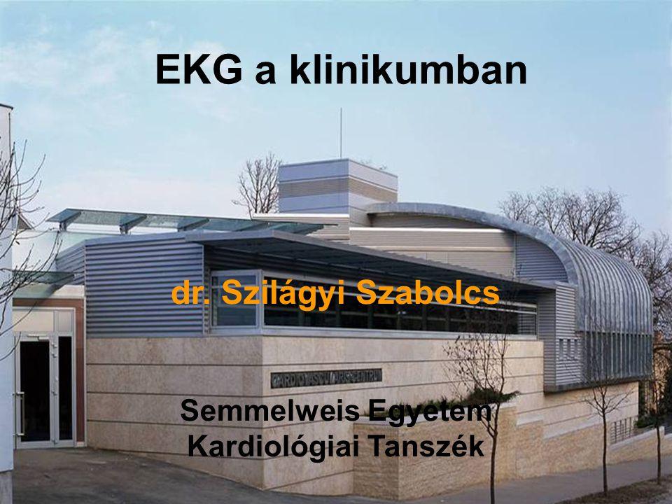 dr. Szilágyi Szabolcs Semmelweis Egyetem Kardiológiai Tanszék EKG a klinikumban