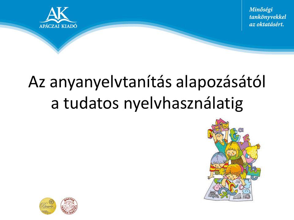 Az anyanyelvtanítás alapozásától a tudatos nyelvhasználatig